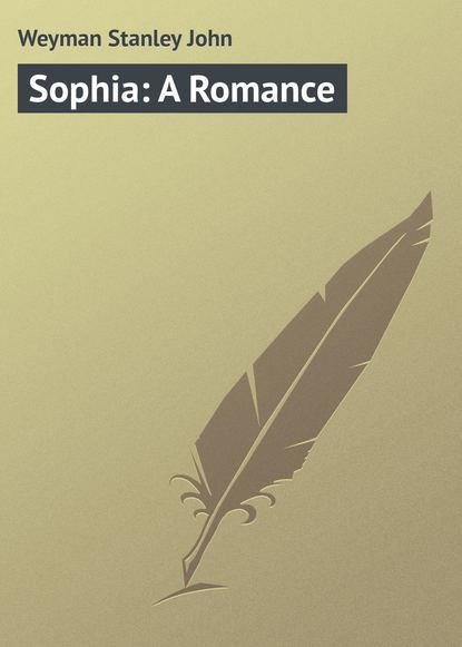 Weyman Stanley John Sophia: A Romance недорого