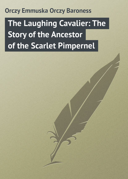 Фото - Emma Orczy The Laughing Cavalier: The Story of the Ancestor of the Scarlet Pimpernel emma orczy the bronze eagle a story of the hundred days