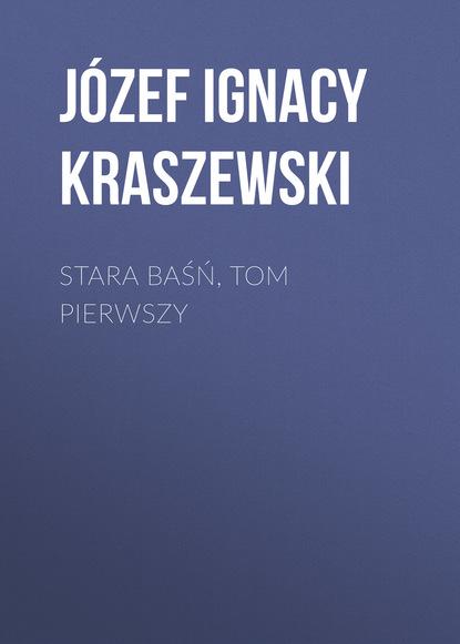 Józef Ignacy Kraszewski Stara baśń, tom pierwszy недорого