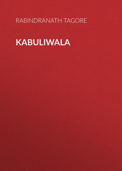 Rabindranath Tagore Kabuliwala rabindranath tagore babu z najandżor