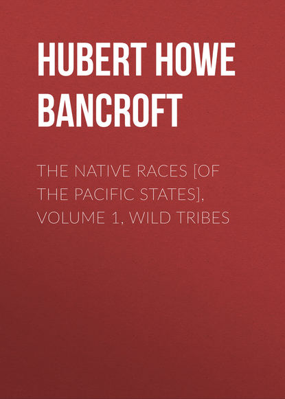 Hubert Howe Bancroft The Native Races [of the Pacific states], Volume 1, Wild Tribes недорого