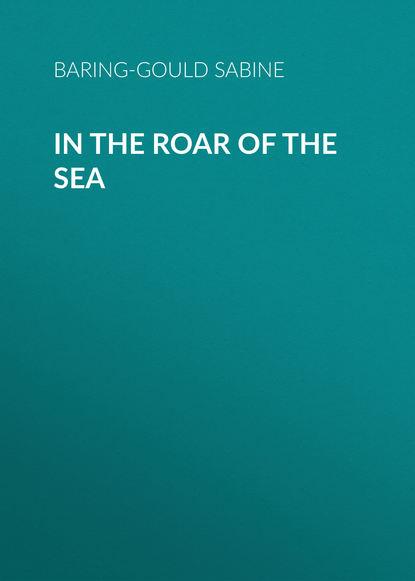 Baring-Gould Sabine In the Roar of the Sea roar roar