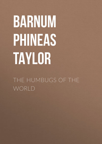 Barnum Phineas Taylor The Humbugs of the World barnum p the life of p t barnum