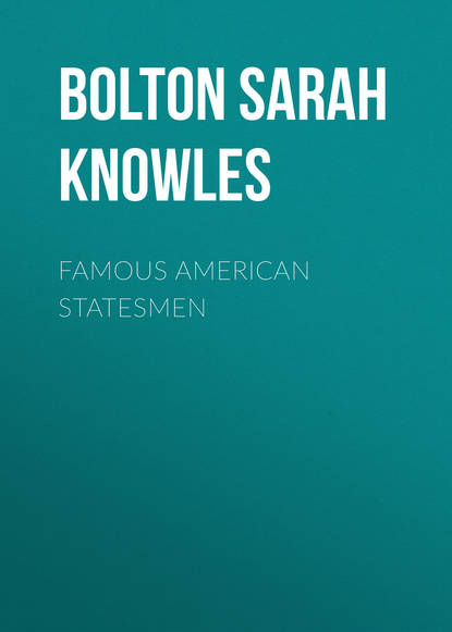 Фото - Bolton Sarah Knowles Famous American Statesmen bolton sarah knowles famous men of science