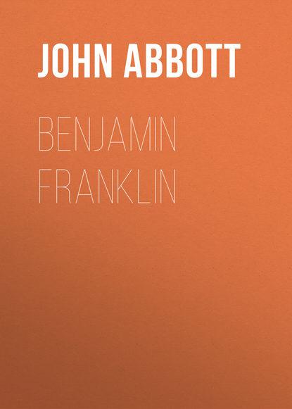 Фото - Abbott John Stevens Cabot Benjamin Franklin abbott john stevens cabot the unfinished revolution