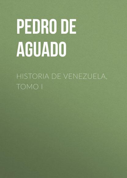 Pedro de Aguado Historia de Venezuela, Tomo I цена 2017