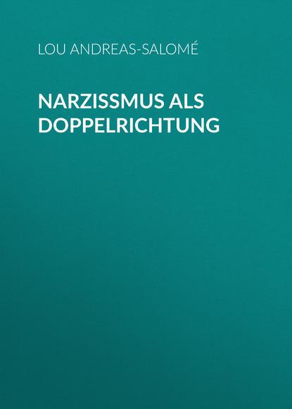 Andreas-Salomé Lou Narzißmus als Doppelrichtung lou andreas salomé ruth