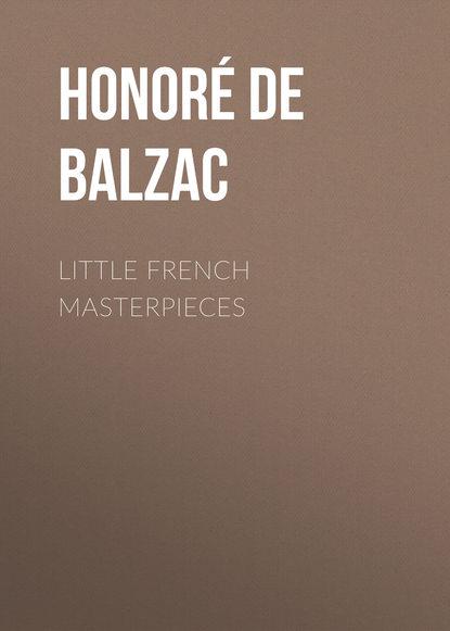 Оноре де Бальзак Little French Masterpieces french joseph lewis masterpieces of mystery