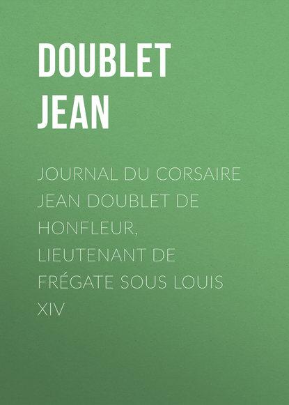 цена на Doublet Jean Journal du corsaire Jean Doublet de Honfleur, lieutenant de frégate sous Louis XIV