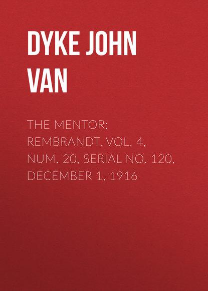 Dyke John Charles Van The Mentor: Rembrandt, Vol. 4, Num. 20, Serial No. 120, December 1, 1916 недорого