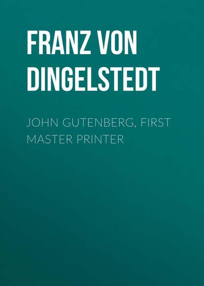 Franz von Dingelstedt John Gutenberg, First Master Printer john baxter von sternberg