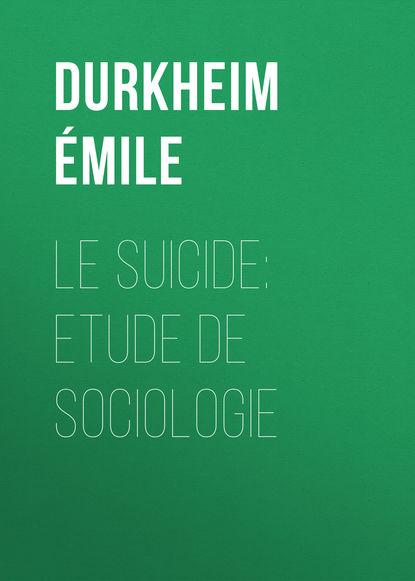 Durkheim Émile Le Suicide: Etude de Sociologie durkheim émile the elementary forms of religious life