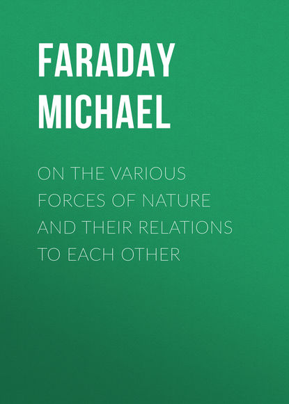 Фото - Faraday Michael On the various forces of nature and their relations to each other michael faraday the chemical history of a candle