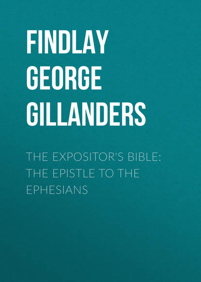 Findlay George Gillanders The Expositor's Bible: The Epistle to the Ephesians