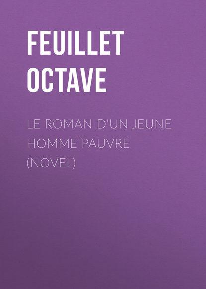 Feuillet Octave Le roman d'un jeune homme pauvre (Novel) feuillet octave le roman d un jeune homme pauvre play
