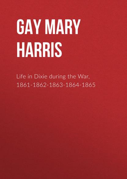 Фото - Gay Mary Ann Harris Life in Dixie during the War, 1861-1862-1863-1864-1865 mary nichols winning the war hero s heart