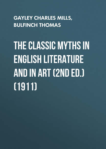 Фото - Bulfinch Thomas The Classic Myths in English Literature and in Art (2nd ed.) (1911) bulfinch thomas age of fable part 1
