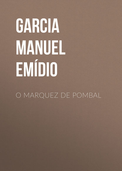 Фото - Garcia Manuel Emídio O Marquez de Pombal marquez gabriel garcia one hundred years of solitude