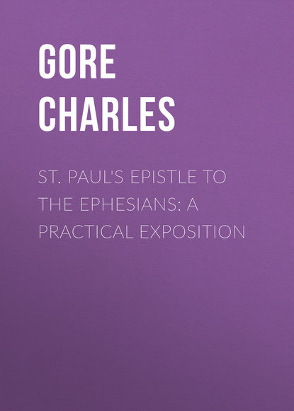 Gore Charles St. Paul's Epistle to the Ephesians: A Practical Exposition gore charles st paul s epistle to the ephesians a practical exposition