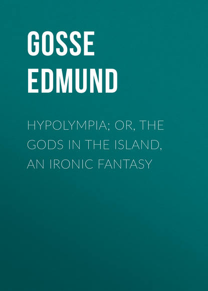 Gosse Edmund Hypolympia; Or, The Gods in the Island, an Ironic Fantasy недорого
