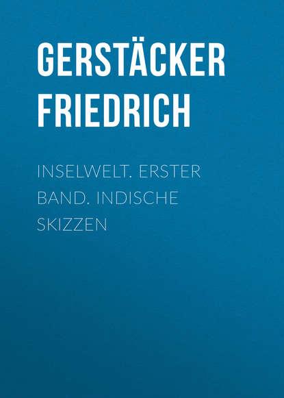цена на Gerstäcker Friedrich Inselwelt. Erster Band. Indische Skizzen