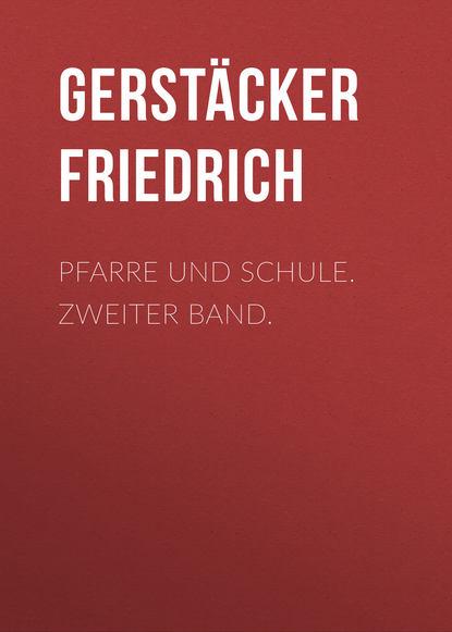 цена на Gerstäcker Friedrich Pfarre und Schule. Zweiter Band.
