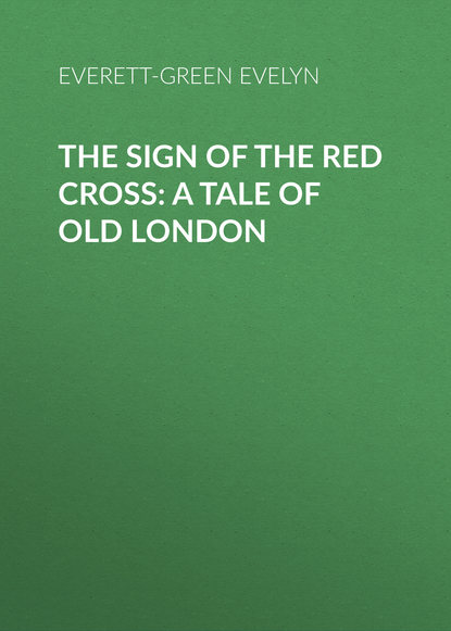 Everett-Green Evelyn The Sign of the Red Cross: A Tale of Old London atkinsons of london 24 old bond