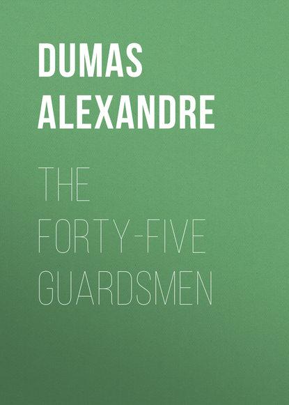 Александр Дюма The Forty-Five Guardsmen b j daniels one hot forty five
