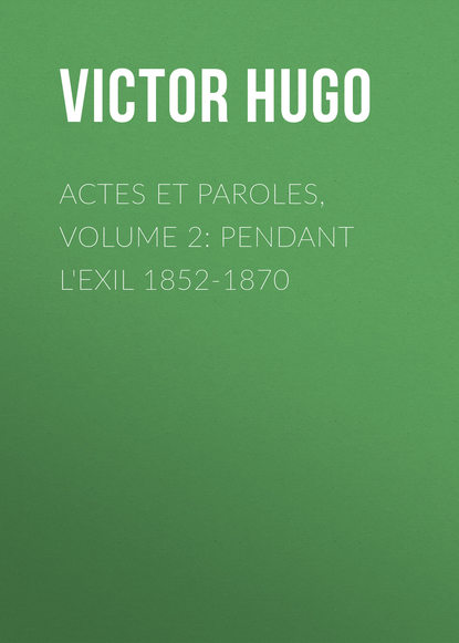 Виктор Мари Гюго Actes et Paroles, Volume 2: Pendant l'exil 1852-1870