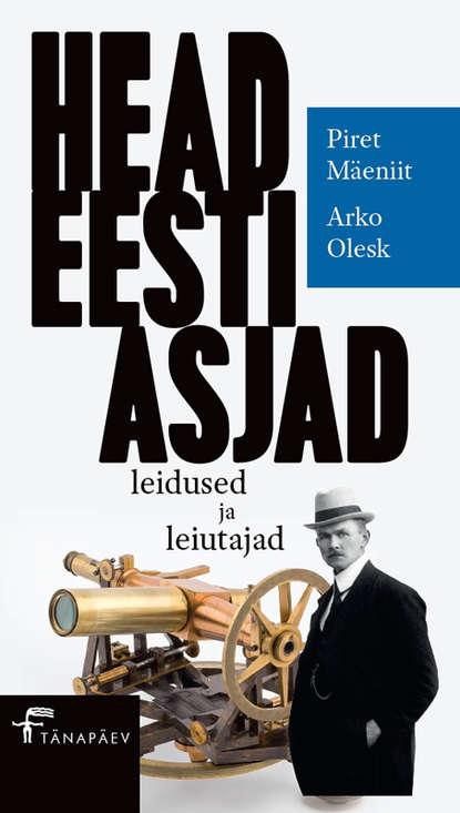 Piret Mäeniit, Arko Olesk Head eesti asjad. Leidused ja leiutajad недорого
