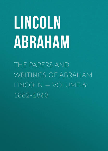 Lincoln Abraham The Papers And Writings Of Abraham Lincoln — Volume 6: 1862-1863 abraham ashley inside the stone