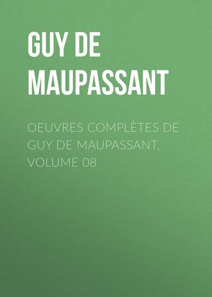 Ги де Мопассан Oeuvres complètes de Guy de Maupassant, volume 08 guy de maupassant maupassant romans complètes