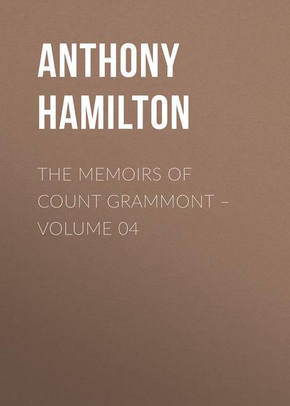 Anthony Hamilton The Memoirs of Count Grammont – Volume 04 недорого
