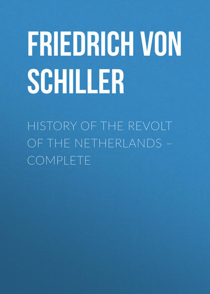 Фридрих Шиллер History of the Revolt of the Netherlands – Complete недорого