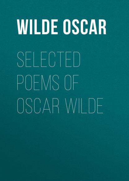 Оскар Уайльд Selected Poems of Oscar Wilde недорого