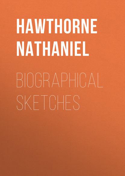Натаниель Готорн Biographical Sketches недорого