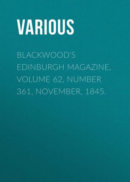 Various Blackwood's Edinburgh Magazine, Volume 62, Number 361, November, 1845. various blackwood s edinburgh magazine volume 64 no 397 november 1848