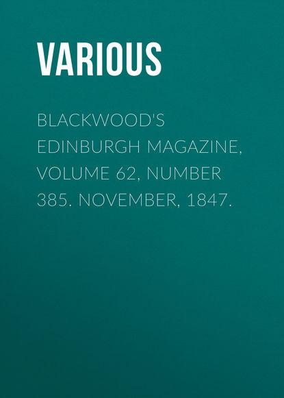 Various Blackwood's Edinburgh Magazine, Volume 62, Number 385. November, 1847. various blackwood s edinburgh magazine volume 64 no 397 november 1848