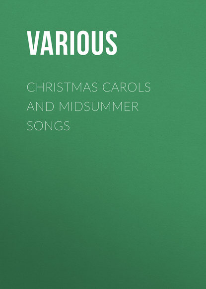 Various Christmas Carols and Midsummer Songs various popular christmas carols a grand selection of words and music for voice and piano