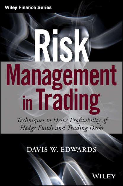 Фото - Davis Edwards Risk Management in Trading. Techniques to Drive Profitability of Hedge Funds and Trading Desks michael toma the risk of trading mastering the most important element in financial speculation