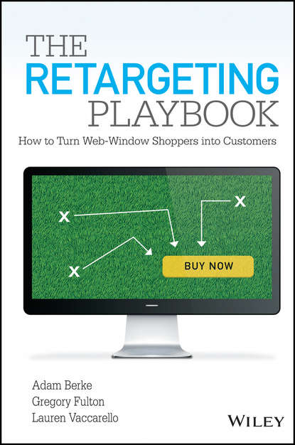 Lauren Vaccarello The Retargeting Playbook. How to Turn Web-Window Shoppers into Customers lauren vaccarello the retargeting playbook how to turn web window shoppers into customers