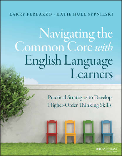 Larry Ferlazzo Navigating the Common Core with English Language Learners. Practical Strategies to Develop Higher-Order Thinking Skills