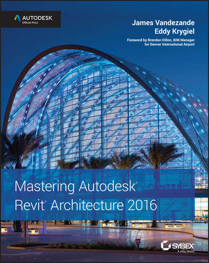 Eddy Krygiel Mastering Autodesk Revit Architecture 2016. Autodesk Official Press эдвард голдберг для архитекторов revit architecture 2009 2010 самоучитель по технологии bim