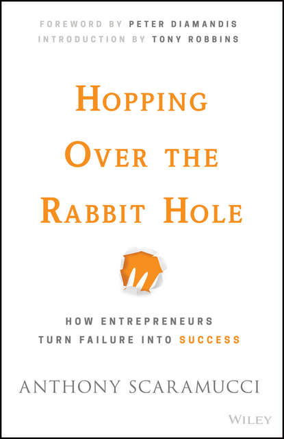 Anthony Scaramucci Hopping over the Rabbit Hole. How Entrepreneurs Turn Failure into Success anthony iaquinto never bet the farm how entrepreneurs take risks make decisions and how you can too
