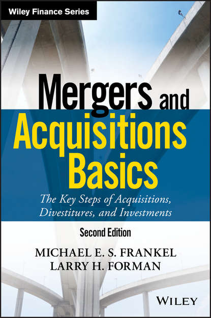 Larry Forman H. Mergers and Acquisitions Basics. The Key Steps of Acquisitions, Divestitures, and Investments patrick gaughan a maximizing corporate value through mergers and acquisitions