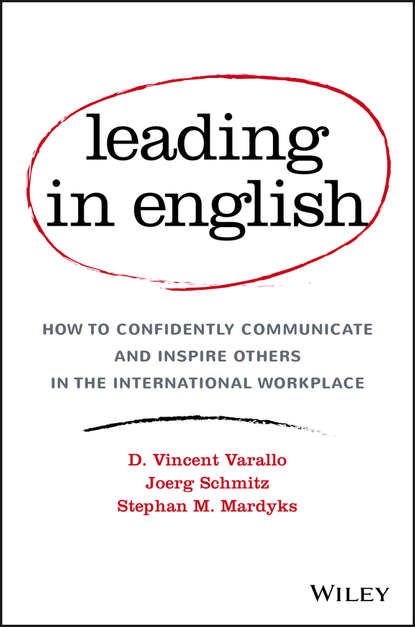 Joerg Schmitz Leading in English. How to Confidently Communicate and Inspire Others in the International Workplace khaled al maskari a practical guide to business writing writing in english for non native speakers