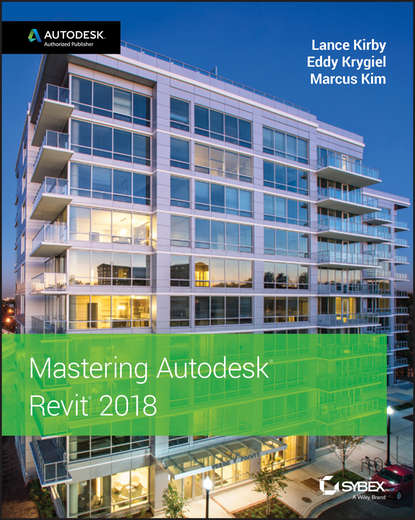 Eddy Krygiel Mastering Autodesk Revit 2018 эдвард голдберг для архитекторов revit architecture 2009 2010 самоучитель по технологии bim
