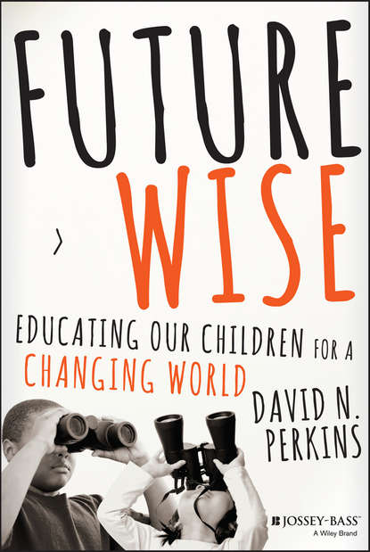 David Perkins Future Wise. Educating Our Children for a Changing World education for a knowledge society
