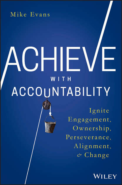 Mike Evans Achieve with Accountability. Ignite Engagement, Ownership, Perseverance, Alignment, and Change difficult conversations how to discuss what matters most
