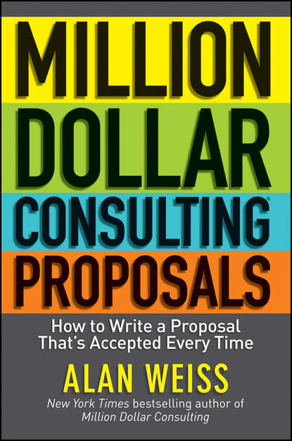Alan Weiss Million Dollar Consulting Proposals. How to Write a Proposal That's Accepted Every Time david jones p million dollar hire build your bottom line one employee at a time